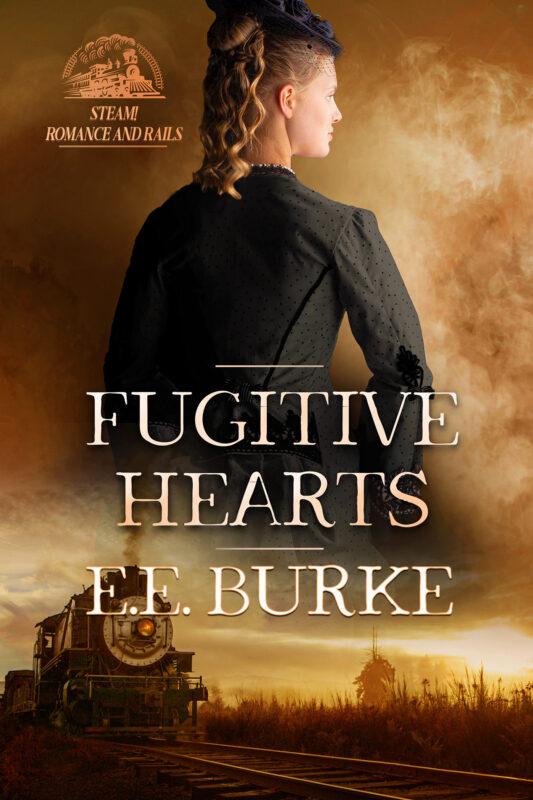 Fugitive Hearts, Book 4, Steam! Romance and Rails